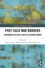 Image for Post-Cold War borders: reframing political space in Eastern Europe