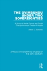 Image for The Ovimbundu under two sovereignties: a study of social control and social change among a people of Angola