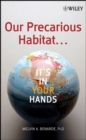 Image for Our precarious habitat: it's in your hands