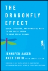 Image for The dragonfly effect  : quick, effective, and powerful ways to use social media to drive social change