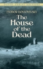 Image for The house of the dead  : Fyodor Dostoyevsky