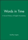 Image for Words in time  : a social history of English vocabulary