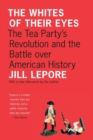 Image for The whites of their eyes  : the Tea Party's revolution and the battle over American history