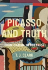 Image for Picasso and truth  : from cubism to Guernica