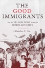 Image for The good immigrants  : how the yellow peril became the model minority