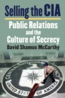 Image for Selling the CIA: Public Relations and the Culture of Secrecy
