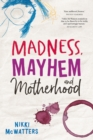 Image for Madness, Mayhem and Motherhood