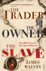 Image for The trader, the owner, the slave  : parallel lives in the age of slavery