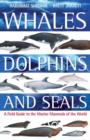 Image for Whales, dolphins & seals  : a field guide to the marine mammals of the world