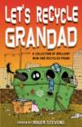 Image for Let's recycle Grandad  : a collection of brilliant new and recycled poems