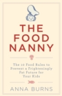 Image for The food nanny: the 10 food rules to prevent a frighteningly fat future for your kids