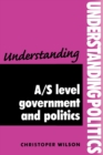 Image for Understanding A/S level government and politics  : a guide for A/S level politics students