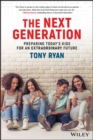 Image for The next generation: preparing today's kids for an extraordinary future