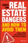 Image for Real Estate Dangers and How to Avoid Them: A Guide to Making Smarter Decisions as a Buyer, Seller and Landlord