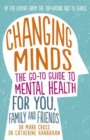 Image for Changing Minds : The go-to Guide to Mental Health for You, Family and Friends