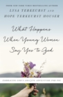 Image for What happens when young women say yes to God: embracing God's amazing adventure for you