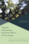 Image for Wealth, Whiteness, and the Matrix of Privilege : The View from the Country Club