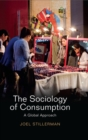Image for The sociology of consumption  : a global approach