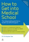 Image for How to get into medical school  : the indispensable guide that no student can afford to ignore