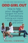 Image for Odd girl out  : how to help your daughter navigate the world of friendships, bullying and cliques - in the classroom and online