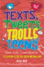 Image for Texts, tweets, trolls and teens  : a survival guide for social networking