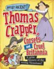 Image for Thomas Crapper, corsets and cruel Britannia: a grim history of the vexing Victorians! : 5