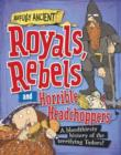 Image for Royals, rebels and horrible headchoppers: a bloodthirsty history of the terrifying Tudors! : 3