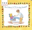 Image for Do I have to go to the dentist?  : a first look at healthy teeth