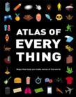 Image for Atlas of every thing  : maps that help you make sense of the world