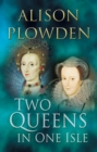 Image for Two queens in one isle  : the deadly relationship between Elizabeth I & Mary Queen of Scots