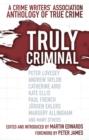 Image for Truly criminal  : a Crime Writers' Association anthology of true crime