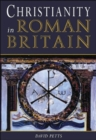 Image for Christianity in Roman Britain  : an archaeology