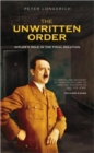 Image for The unwritten order  : Hitler's role in the final solution