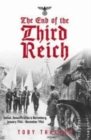 Image for The end of the Third Reich  : defeat, denazification & Nuremberg, January 1944-November 1946