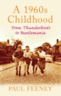 Image for A 1960s Childhood : From Thunderbirds to Beatlemania