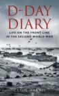 Image for D-Day diary  : life on the front line in the Second World War