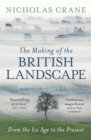 Image for The making of the British landscape  : from the Ice Age to the present