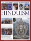 Image for The illustrated encyclopedia of Hinduism  : a comprehensive guide to Hindu history and philosophy, its traditions and practices, rituals and beliefs, with more than 470 magnificent photographs