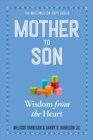 Image for Mother to son  : shared wisdom from the heart