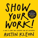 Image for Show your work!  : 10 ways to share your creativity and get discovered