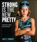 Image for Strong is the new pretty  : a celebration of girls being themselves