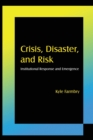 Image for Crisis, disaster, and risk  : institutional response and emergence
