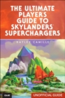 Image for The ultimate player's guide to Skylanders SuperChargers (unofficial guide)