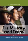 Image for The military and teens: the ultimate teen guide : no. 21