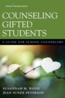 Image for Counseling Gifted Students: A Guide for School Counselors