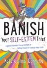 Image for Banish your self-esteem thief: a cognitive behavioural therapy workbook on building positive self-esteem for young people
