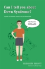 Image for Can I tell you about down syndrome?: a guide for friends, family and professionals
