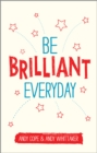 Image for Be brilliant every day  : use the power of positive psychology to make an impact on life