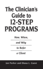Image for The Clinician's Guide to 12-step Programs : How, When and Why to Refer a Client