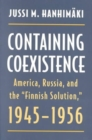 Image for Containing Coexistence : America, Russia and the Finnish Solution, 1945-56